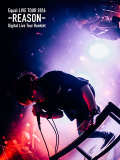Equal LIVE TOUR 2016 ‐REASON‐ Digital Live Tour Booklet Type B