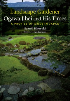 Landscape Gardener Ogawa Jihei and His Times
