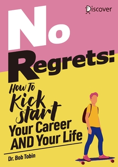 No Regrets: How To Kickstart Your Career AND Your Life
